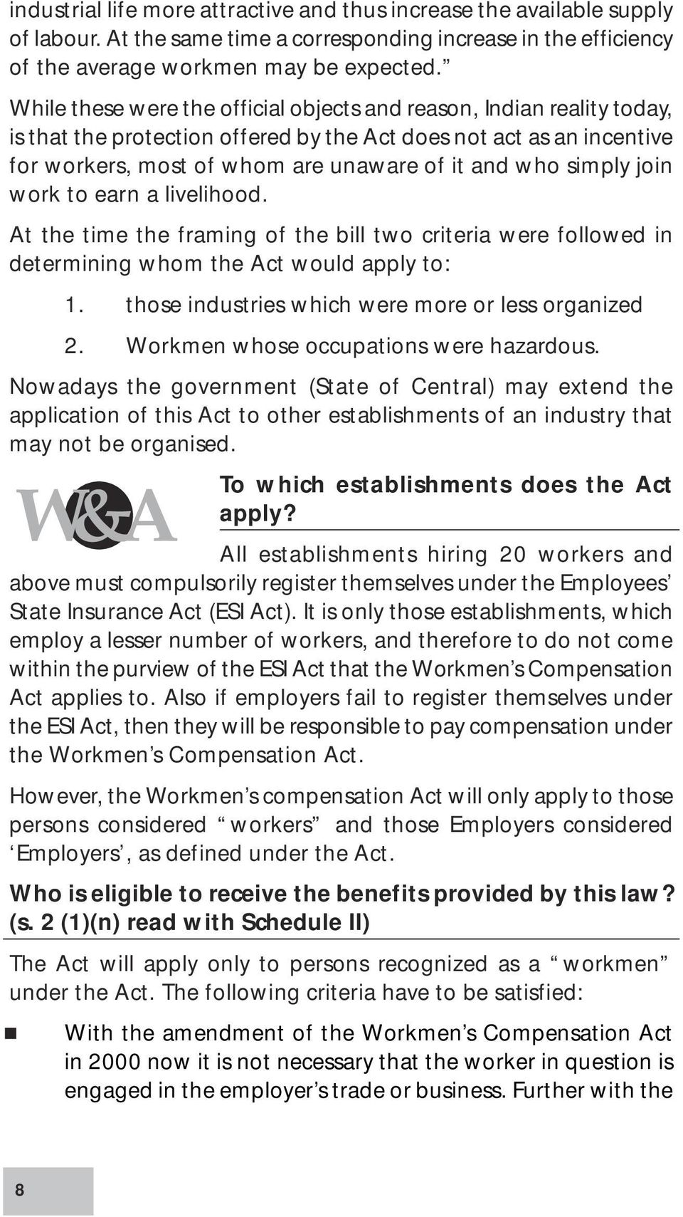 simply join work to earn a livelihood. At the time the framing of the bill two criteria were followed in determining whom the Act would apply to: 1.