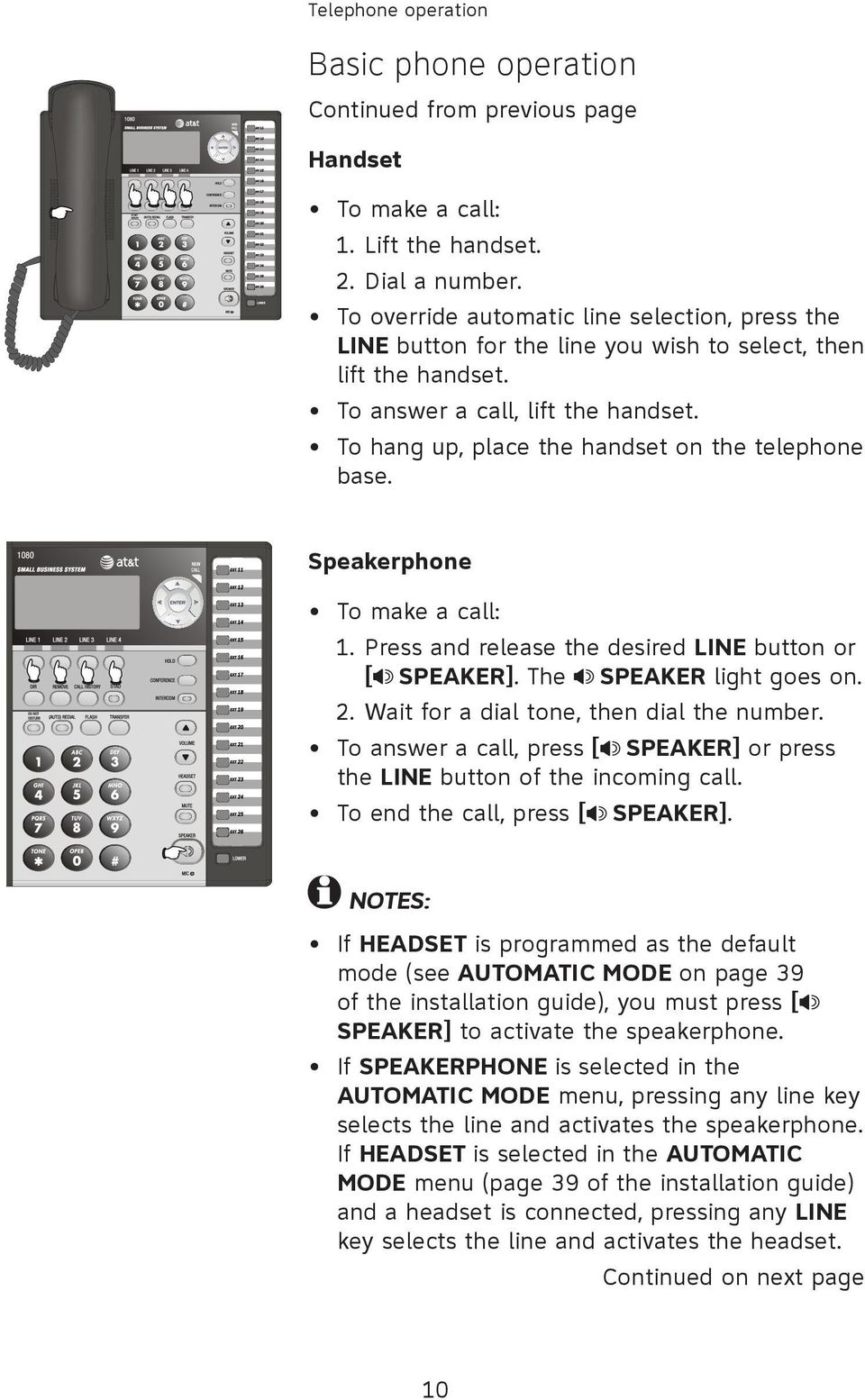 To hang up, place the handset on the telephone base. Speakerphone To make a call: 1. Press and release the desired LINE button or [ SPEAKER]. The SPEAKER light goes on. 2.