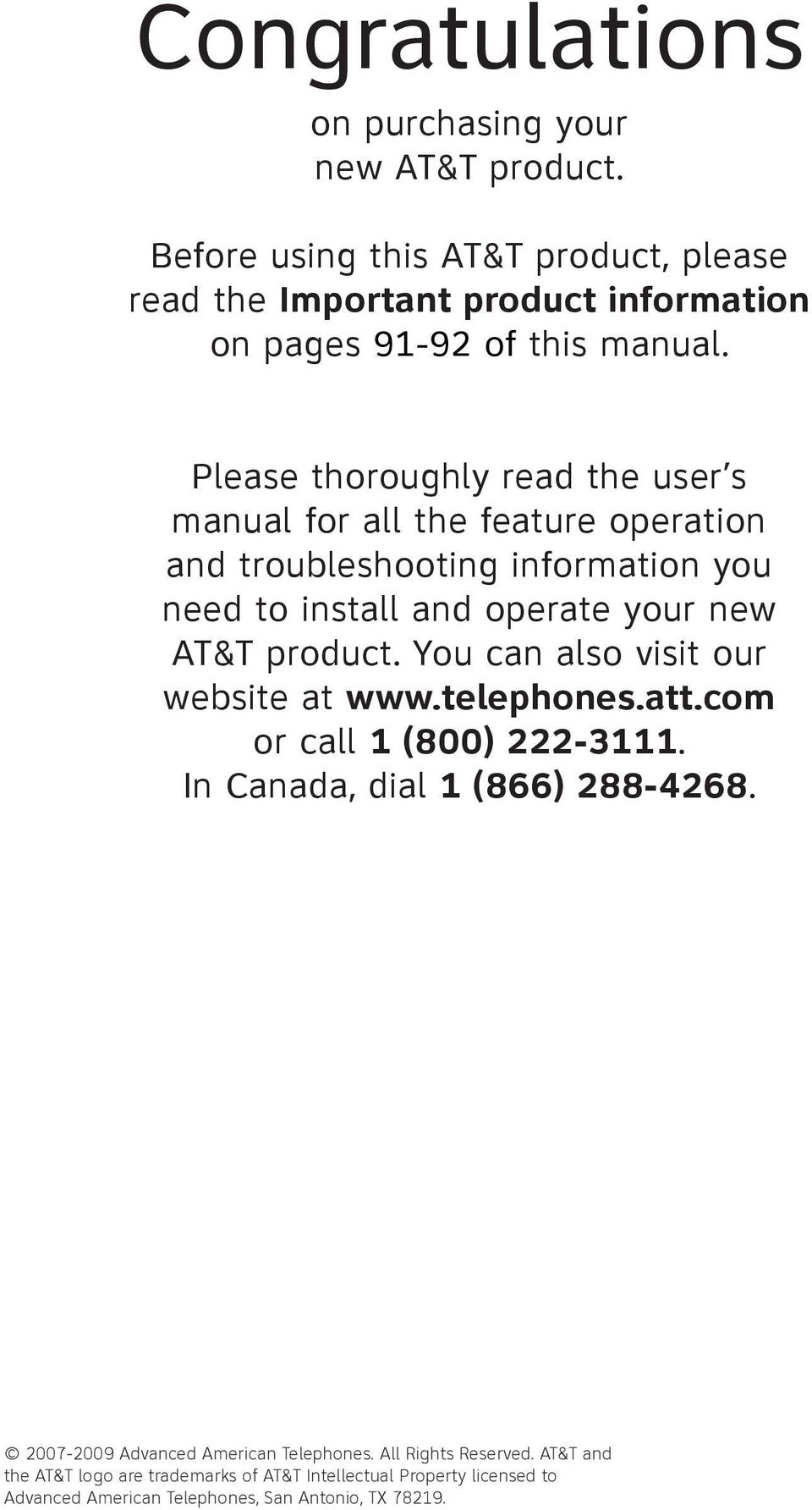 Please thoroughly read the user s manual for all the feature operation and troubleshooting information you need to install and operate your new AT&T product.