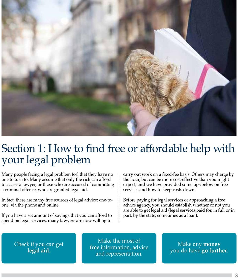 In fact, there are many free sources of legal advice: one-toone, via the phone and online.