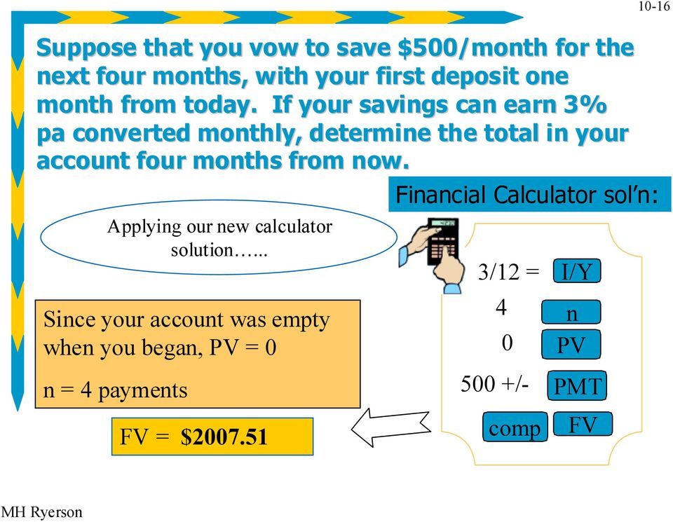 If your savings can earn 3% pa converted monthly, determine the total in your account four months from