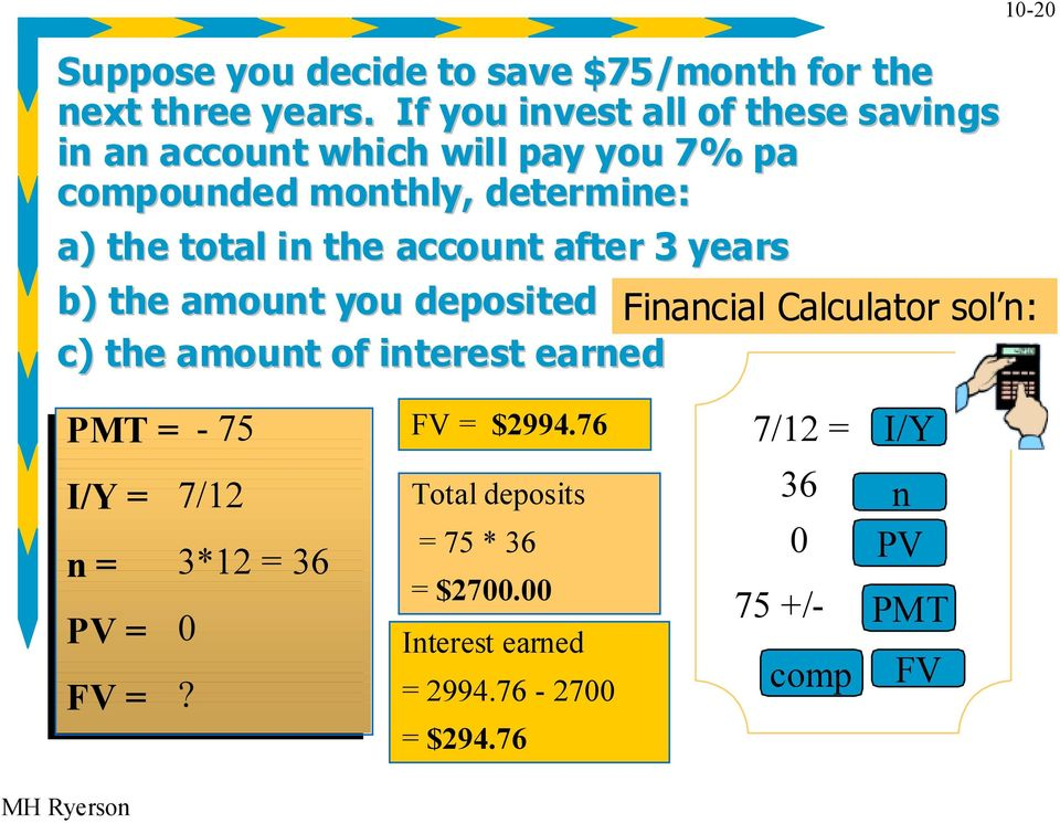 the account after 3 years b) the amount you deposited Financial Calculator sol n: c) the amount of interest earned 10-20