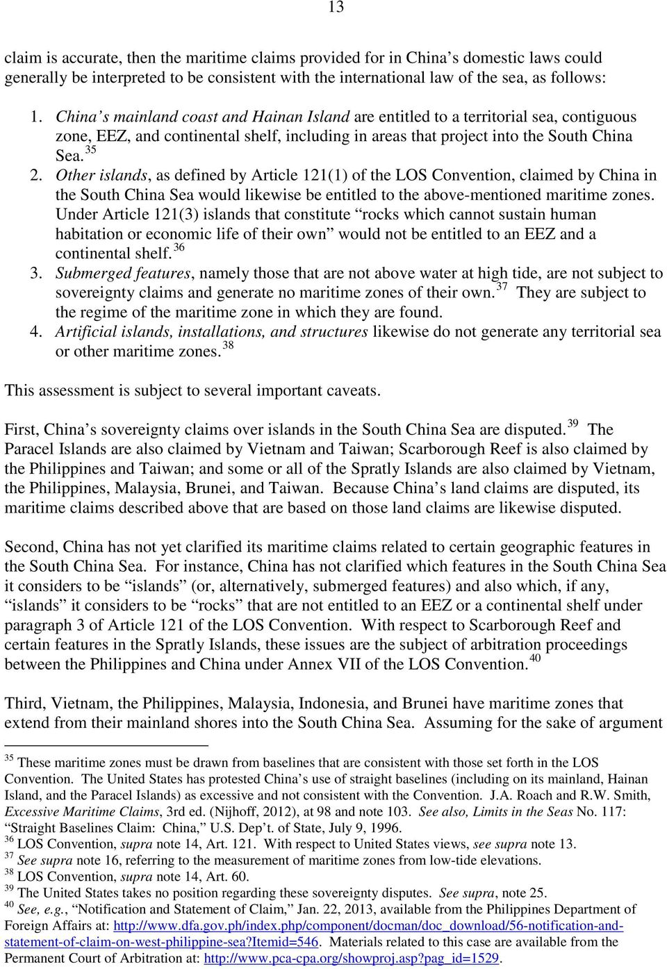 Other islands, as defined by Article 121(1) of the LOS Convention, claimed by China in the South China Sea would likewise be entitled to the above-mentioned maritime zones.