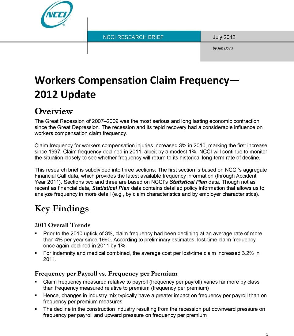 Claim frequency for workers compensation injuries increased 3% in 2010, marking the first increase since 1997. Claim frequency declined in 2011, albeit by a modest 1%.