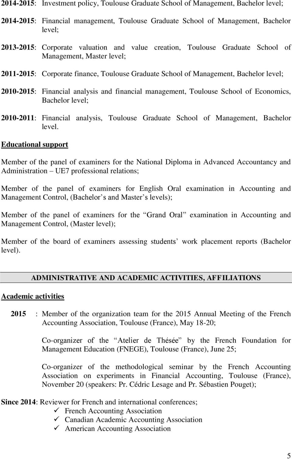and financial management, Toulouse School of Economics, Bachelor level; 2010-2011: Financial analysis, Toulouse Graduate School of Management, Bachelor level.