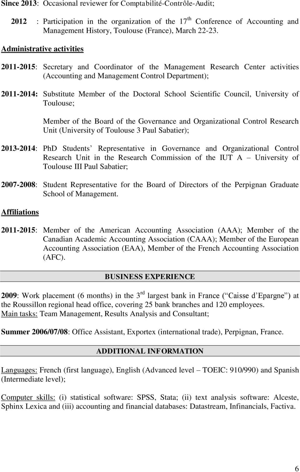 Doctoral School Scientific Council, University of Toulouse; Member of the Board of the Governance and Organizational Control Research Unit (University of Toulouse 3 Paul Sabatier); 2013-2014: PhD