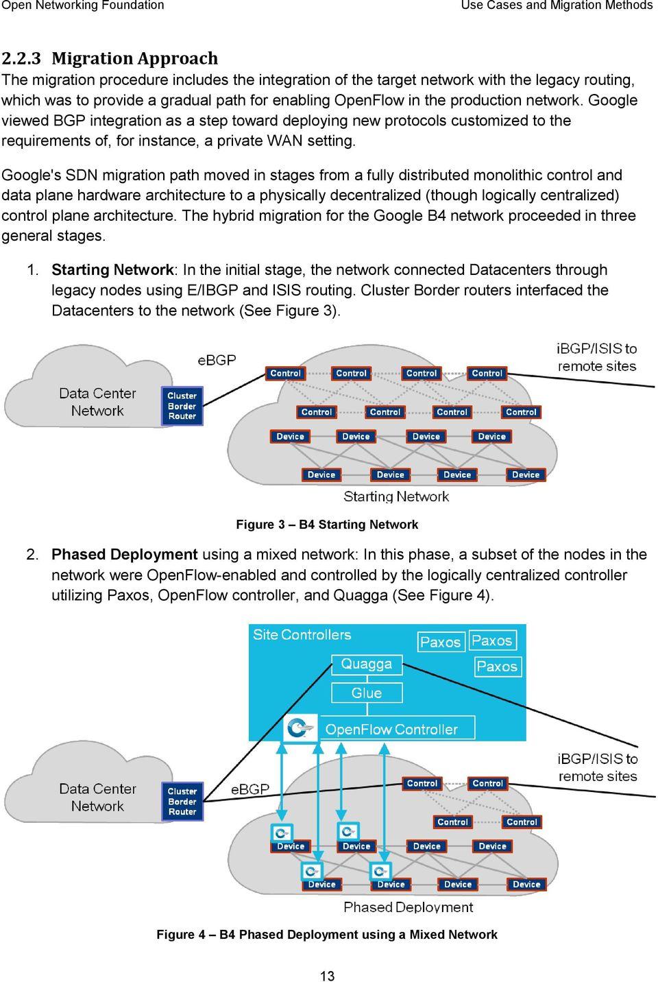Google's SDN migration path moved in stages from a fully distributed monolithic control and data plane hardware architecture to a physically decentralized (though logically centralized) control plane