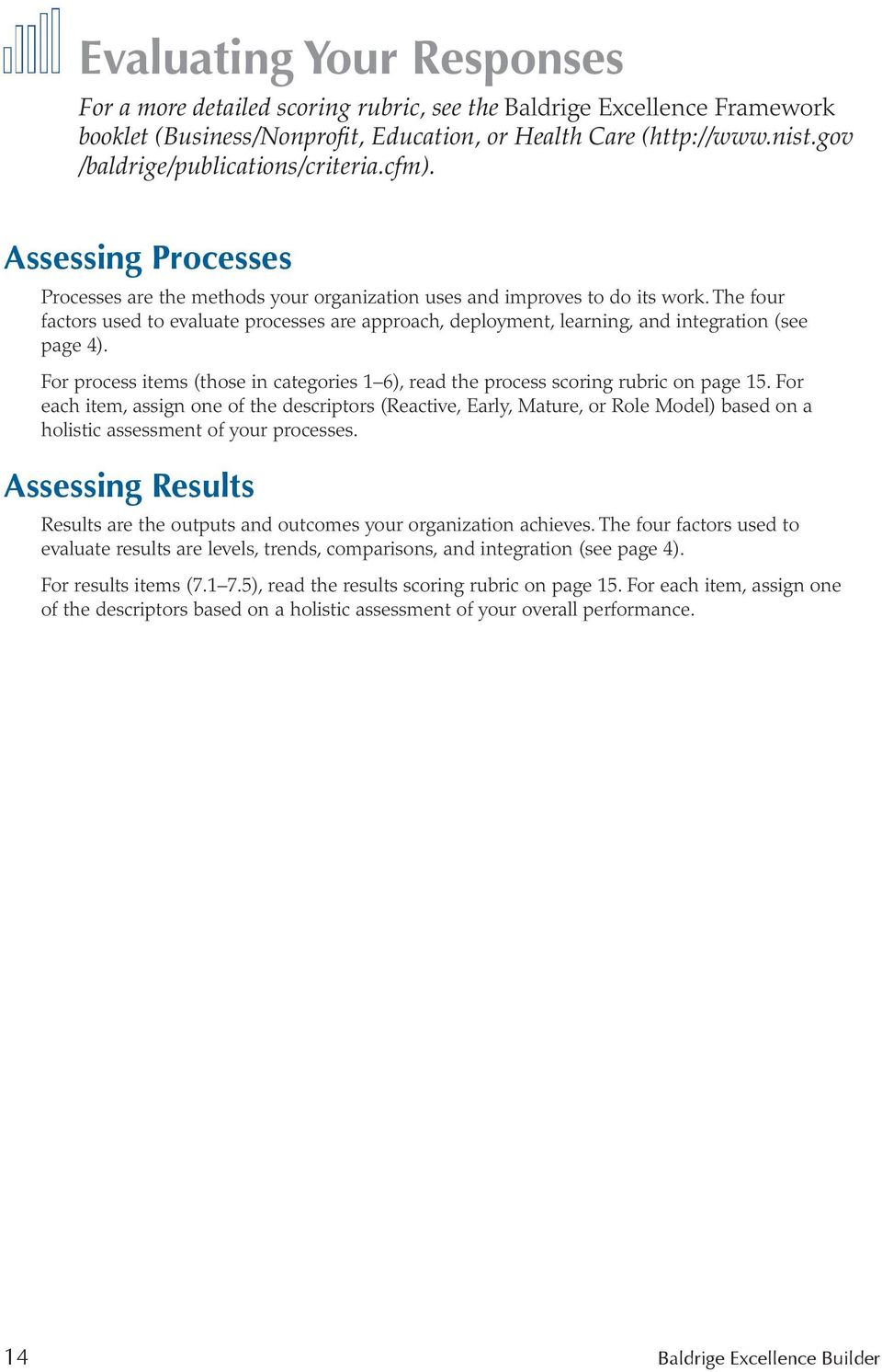 The four factors used to evaluate processes are approach, deployment, learning, and integration (see page 4). For process items (those in categories 1 6), read the process scoring rubric on page 15.