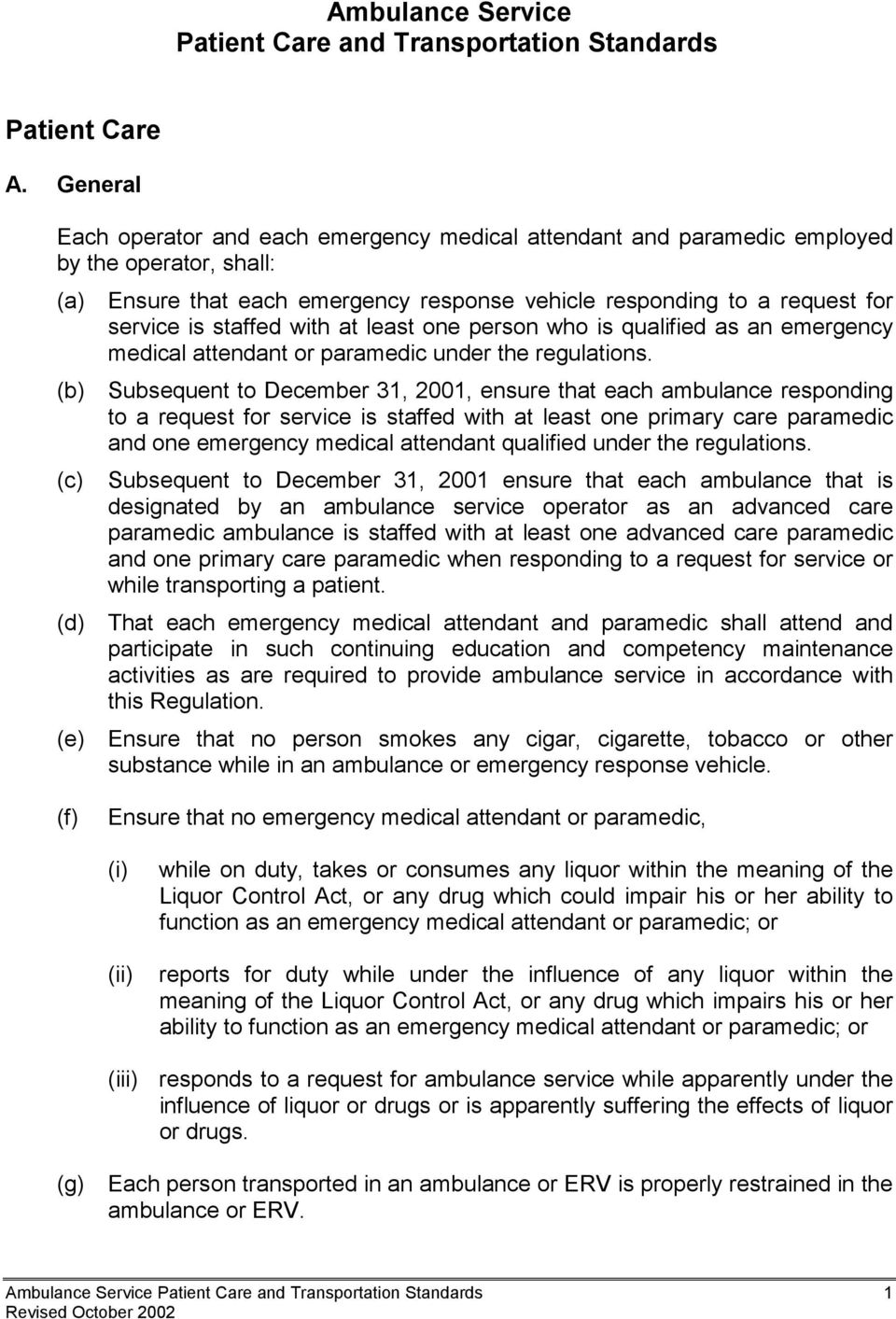 staffed with at least one person who is qualified as an emergency medical attendant or paramedic under the regulations.