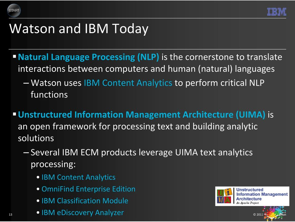 Architecture (UIMA) is an open framework for processing text and building analytic solutions Several IBM ECM products leverage