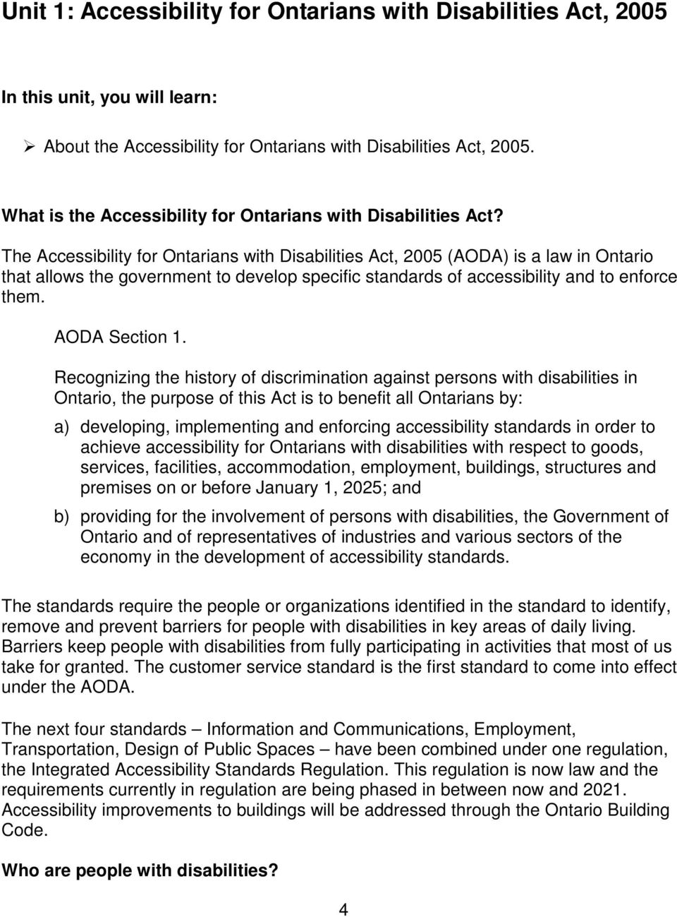 The Accessibility for Ontarians with Disabilities Act, 2005 (AODA) is a law in Ontario that allows the government to develop specific standards of accessibility and to enforce them. AODA Section 1.