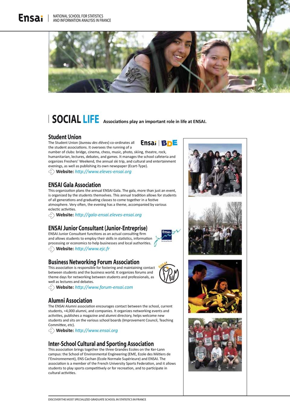 It manages the school cafeteria and organizes Freshers Weekend, the annual ski trip, and cultural and entertainment evenings, as well as publishing its own newspaper (Ecart-Type). Website: http://www.