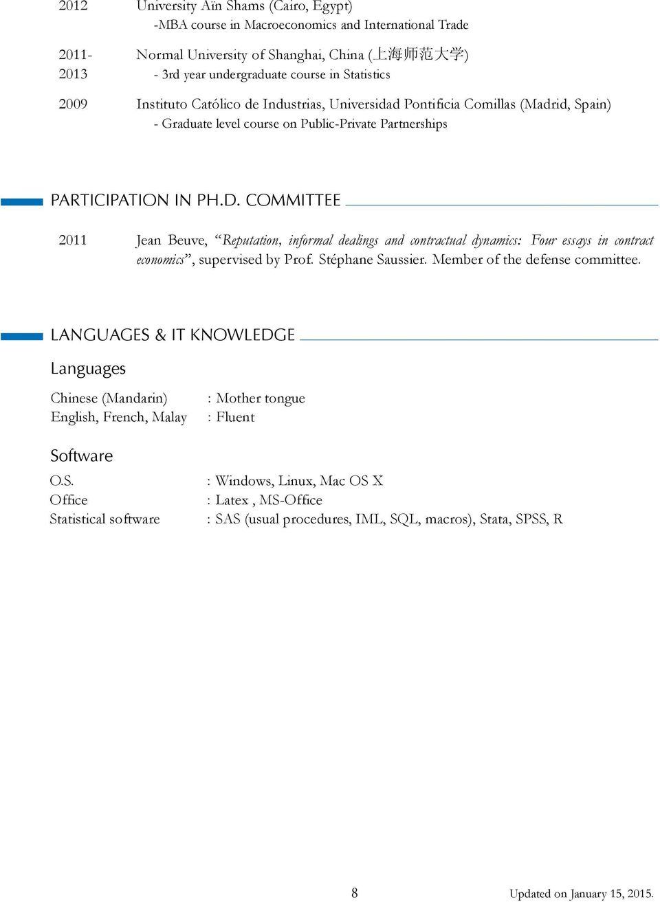 COMMITTEE 2011 Jean Beuve, Reputation, informal dealings and contractual dynamics: Four essays in contract economics, supervised by Prof. Stéphane Saussier. Member of the defense committee.