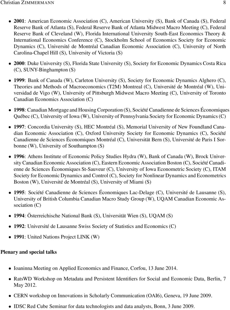 Dynamics (C), Université de Montréal Canadian Economic Association (C), University of North Carolina-Chapel Hill (S), University of Victoria (S) 2000: Duke University (S), Florida State University