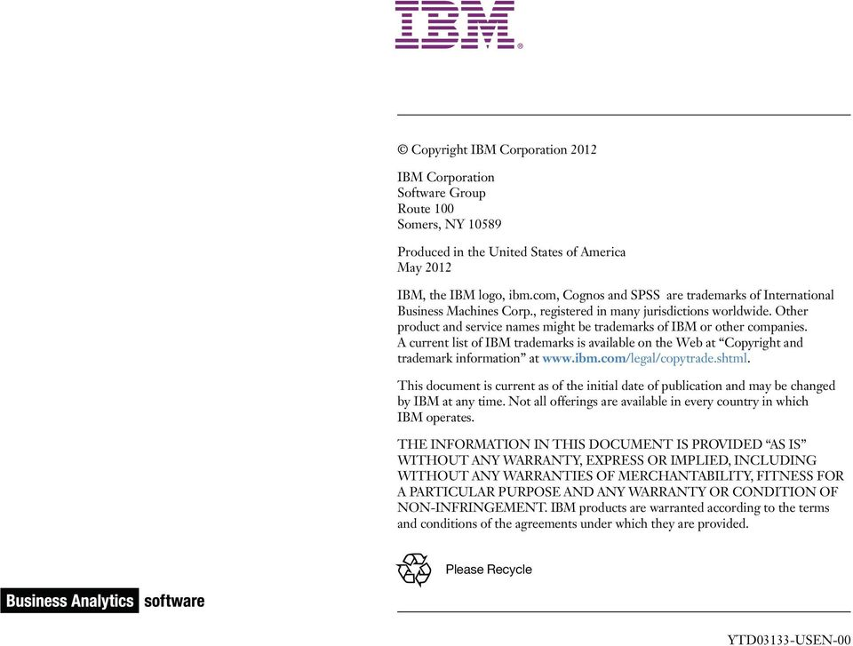 A current list of IBM trademarks is available on the Web at Copyright and trademark information at /legal/copytrade.shtml.
