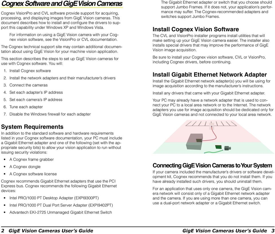 For information on using a GigE Vision camera with your Cognex vision software, see the VisionPro or CVL documentation.
