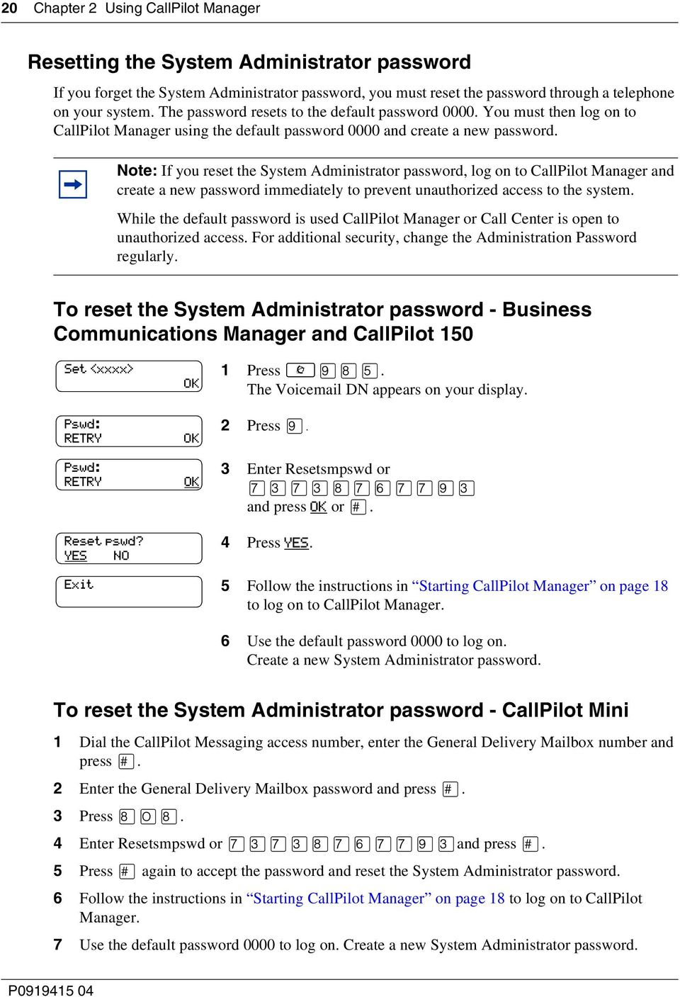 Note: If you reset the System Administrator password, log on to CallPilot Manager and create a new password immediately to prevent unauthorized access to the system.