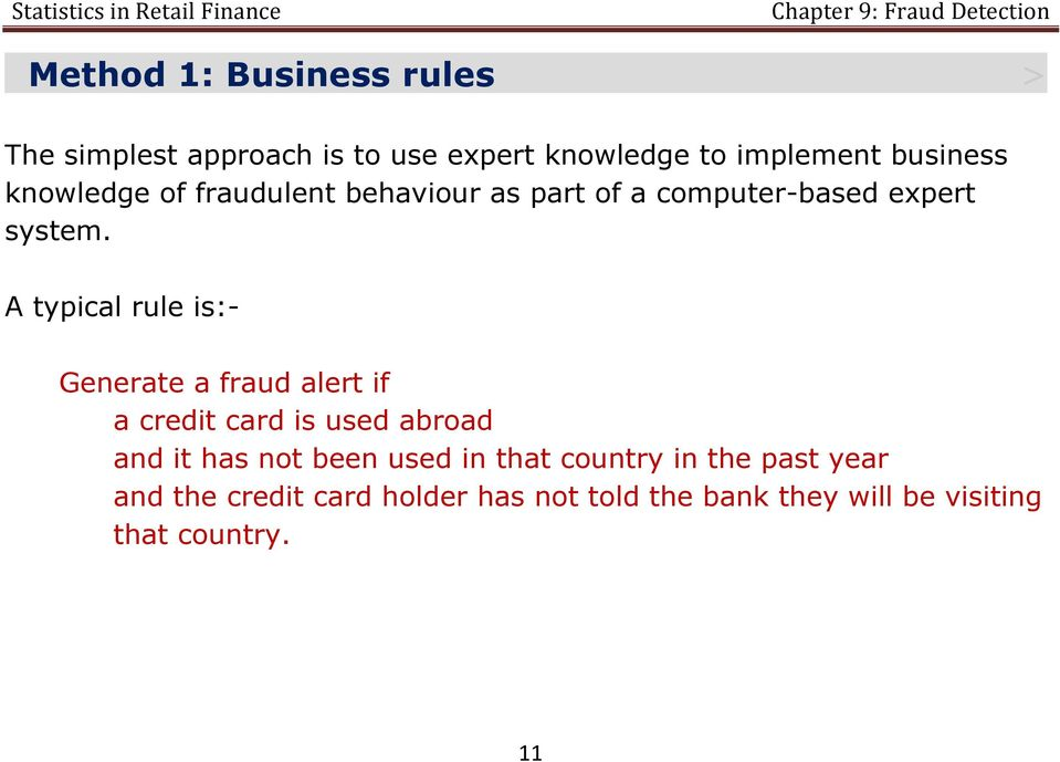 A typical rule is:- Generate a fraud alert if a credit card is used abroad and it has not been