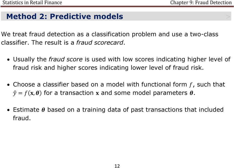 Usually the fraud score is used with low scores indicating higher level of fraud risk and higher scores indicating lower
