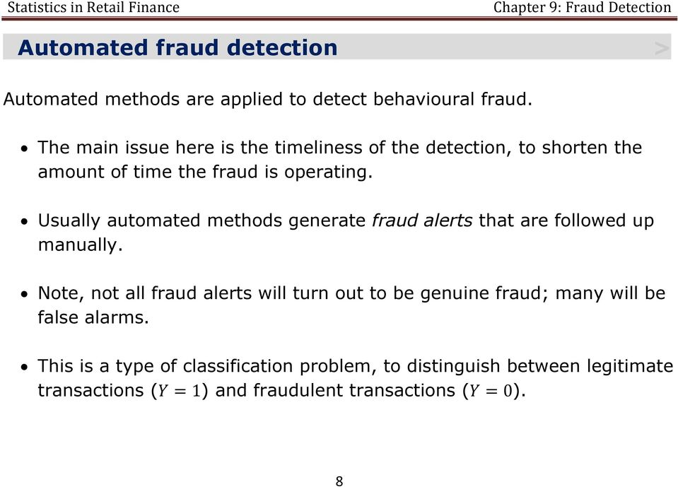 Usually automated methods generate fraud alerts that are followed up manually.