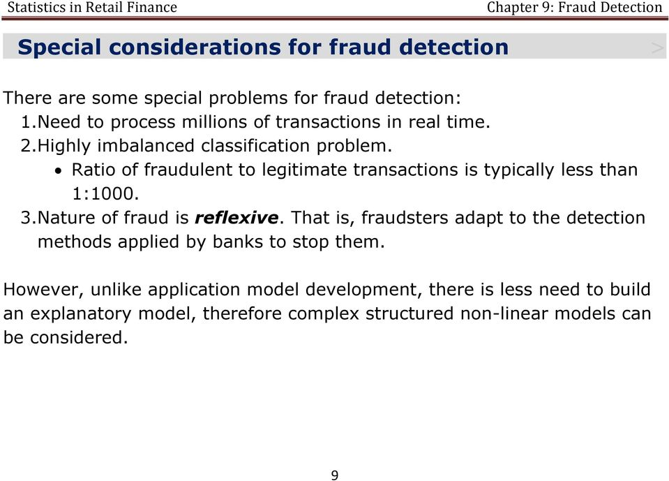 Ratio of fraudulent to legitimate transactions is typically less than 1:1000. 3.Nature of fraud is reflexive.