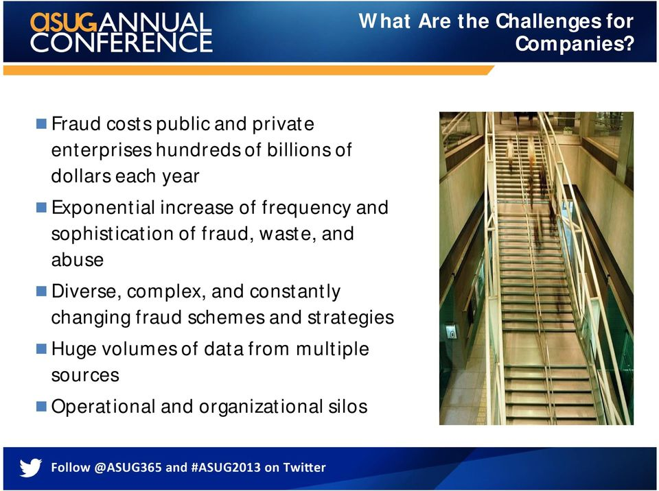 Exponential increase of frequency and sophistication of fraud, waste, and abuse Diverse,