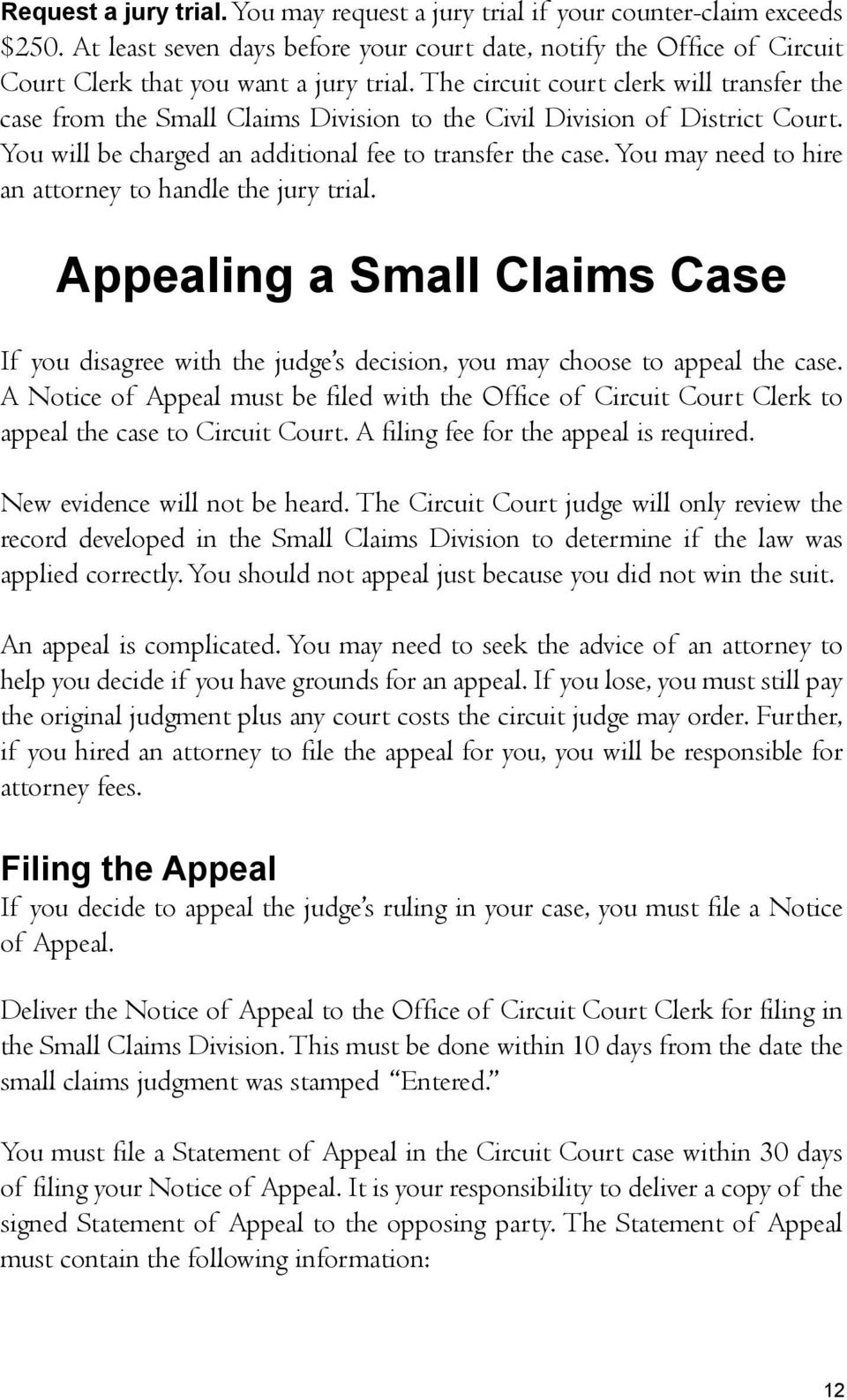 You may need to hire an attorney to handle the jury trial. Appealing a Small Claims Case If you disagree with the judge s decision, you may choose to appeal the case.