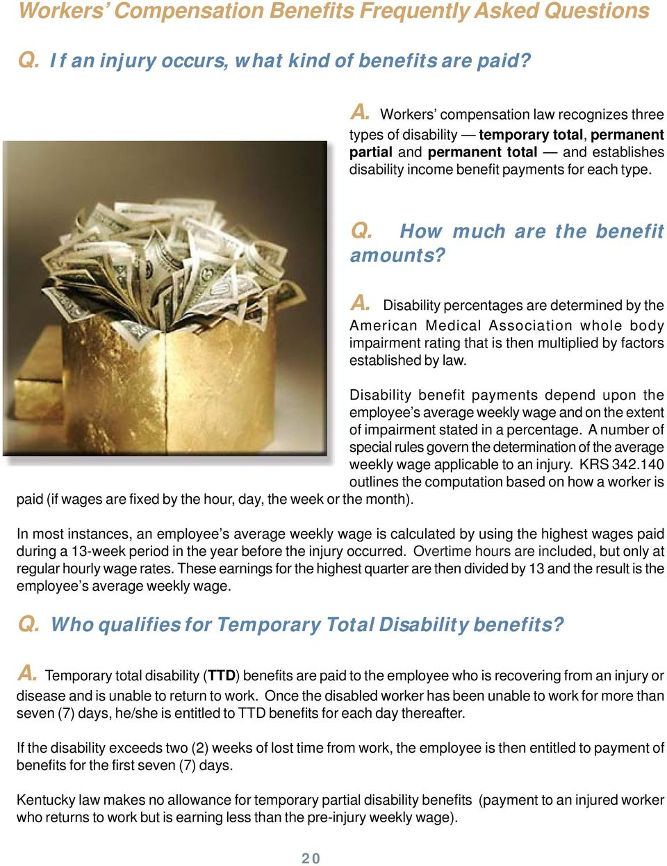 Workers compensation law recognizes three types of disability temporary total, permanent partial and permanent total and establishes disability income benefit payments for each type. Q.