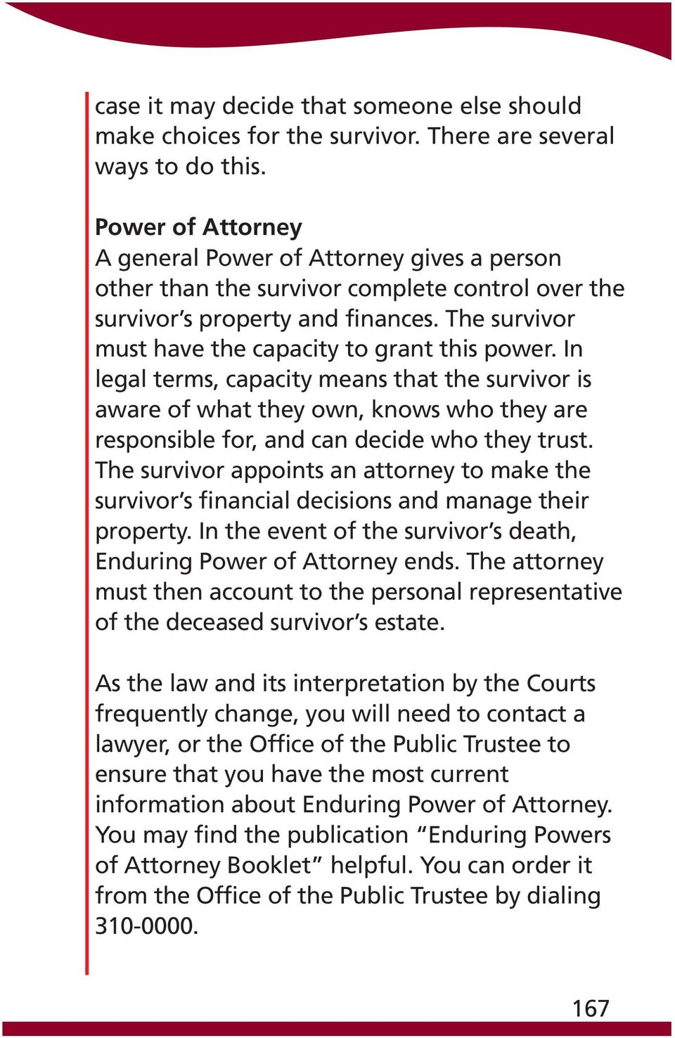 The survivor must have the capacity to grant this power. In legal terms, capacity means that the survivor is aware of what they own, knows who they are responsible for, and can decide who they trust.