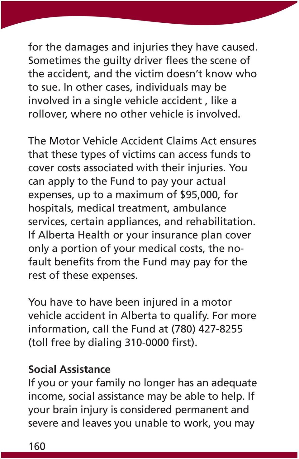 The Motor Vehicle Accident Claims Act ensures that these types of victims can access funds to cover costs associated with their injuries.