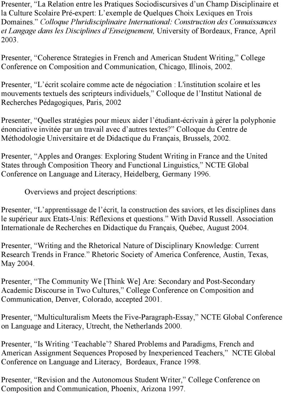 Presenter, Coherence Strategies in French and American Student Writing, College Conference on Composition and Communication, Chicago, Illinois, 2002.