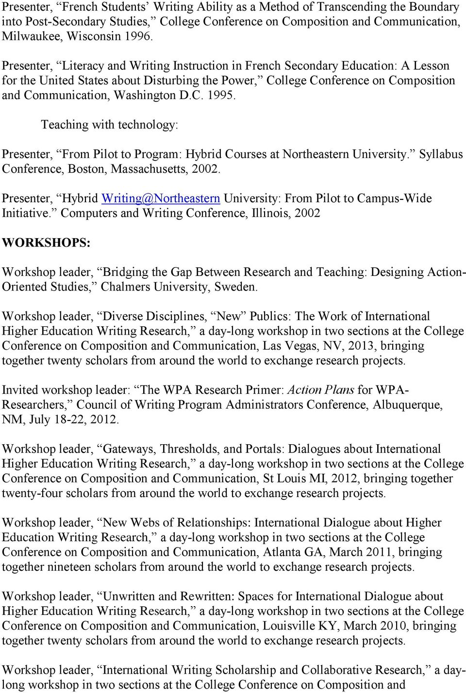 C. 1995. Teaching with technology: Presenter, From Pilot to Program: Hybrid Courses at Northeastern University. Syllabus Conference, Boston, Massachusetts, 2002.
