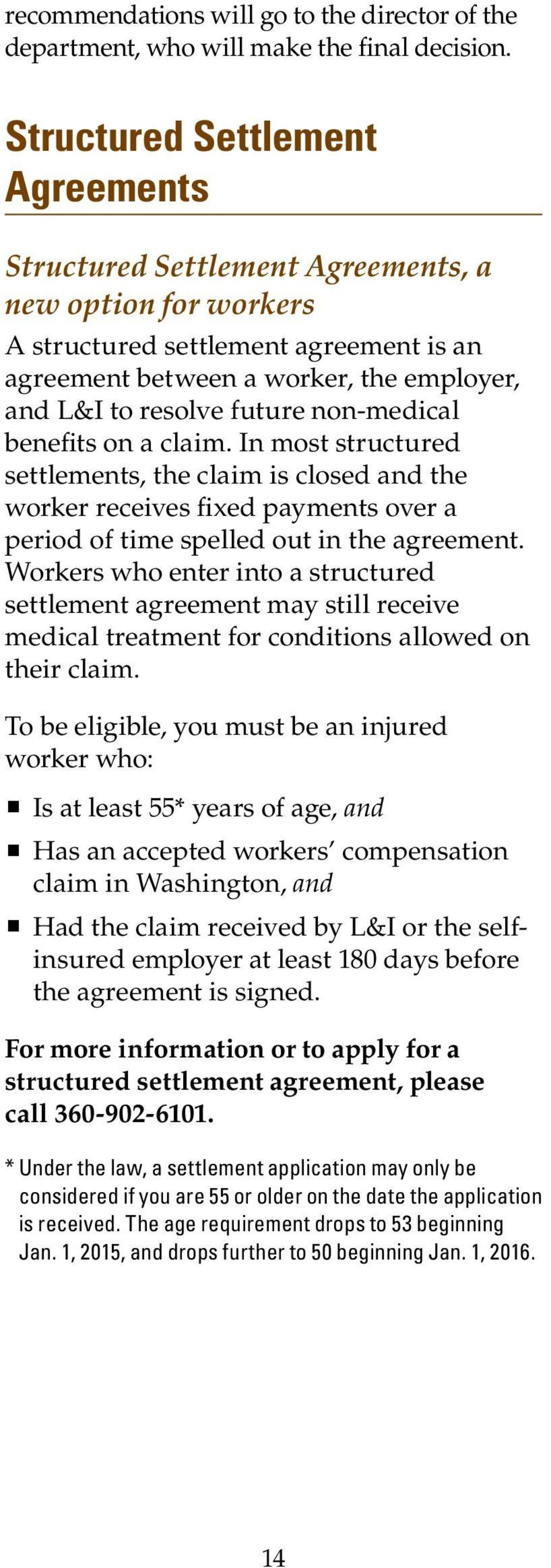 non-medical benefits on a claim. In most structured settlements, the claim is closed and the worker receives fixed payments over a period of time spelled out in the agreement.