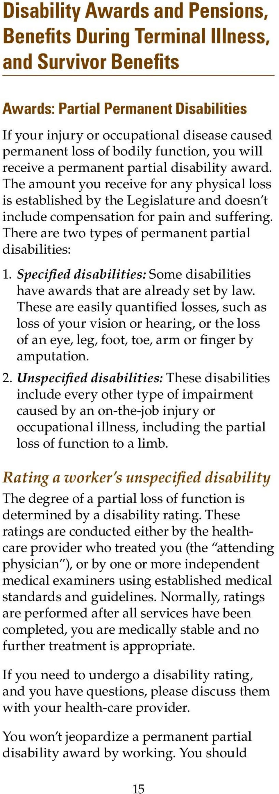 There are two types of permanent partial disabilities: 1. Specified disabilities: Some disabilities have awards that are already set by law.