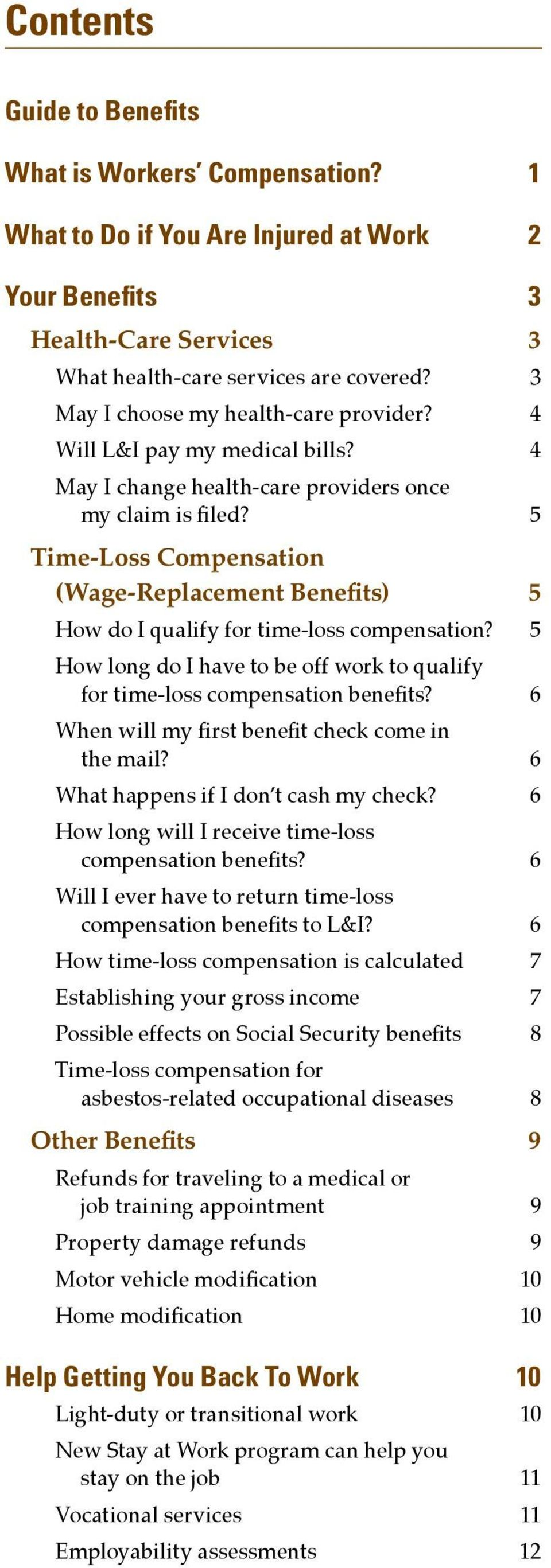 5 Time-Loss Compensation (Wage-Replacement Benefits) 5 How do I qualify for time-loss compensation? 5 How long do I have to be off work to qualify for time-loss compensation benefits?