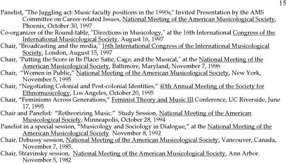 """Broadcasting and the media,"" 16th International Congress of the International Musicological Society, London, August 15, 1997 Chair, ""Putting the Score in Its Place: Satie, Cage, and the Musical,"" at"