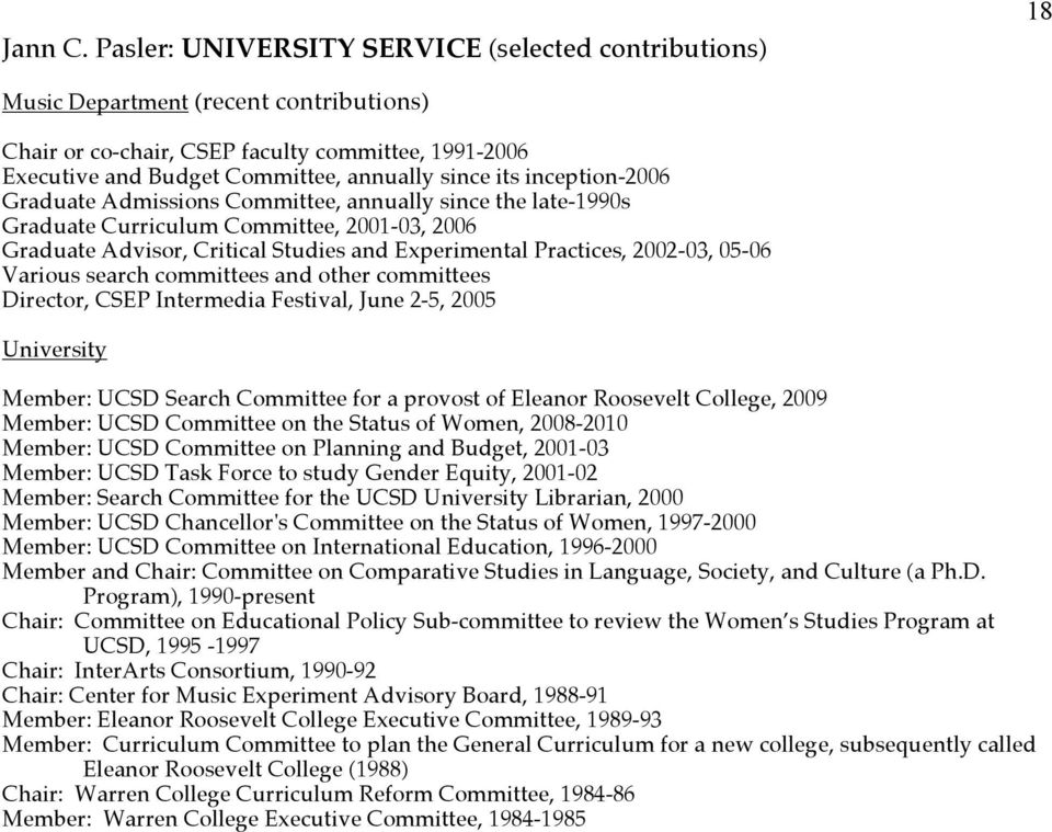 inception-2006 Graduate Admissions Committee, annually since the late-1990s Graduate Curriculum Committee, 2001-03, 2006 Graduate Advisor, Critical Studies and Experimental Practices, 2002-03, 05-06