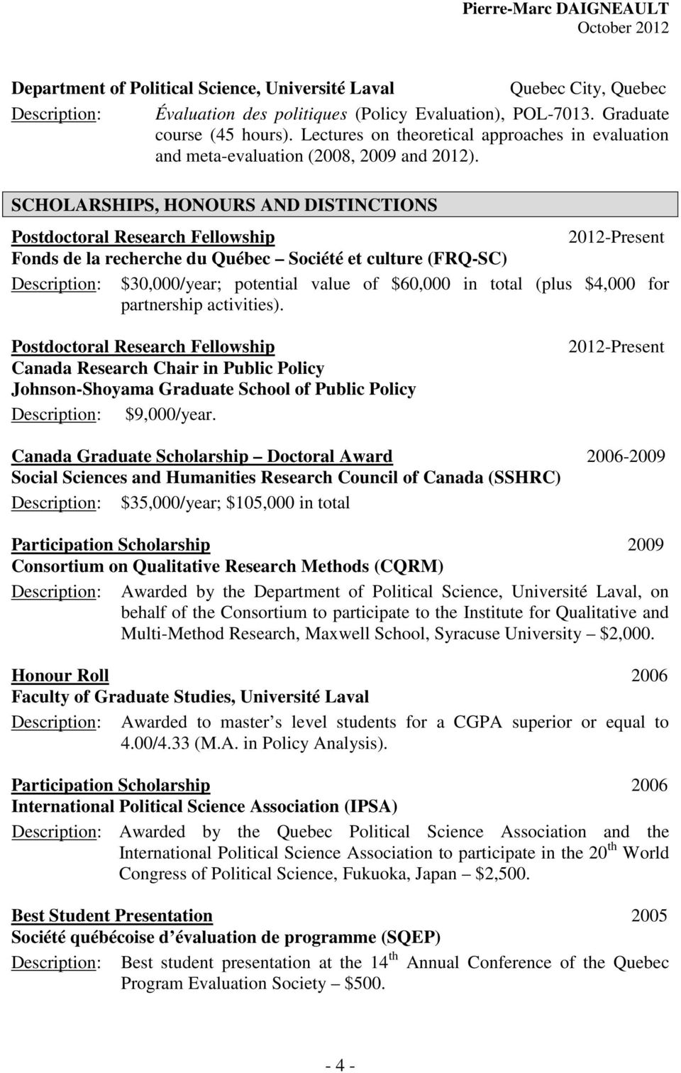 SCHOLARSHIPS, HONOURS AND DISTINCTIONS Postdoctoral Research Fellowship 2012-Present Fonds de la recherche du Québec Société et culture (FRQ-SC) Description: $30,000/year; potential value of $60,000