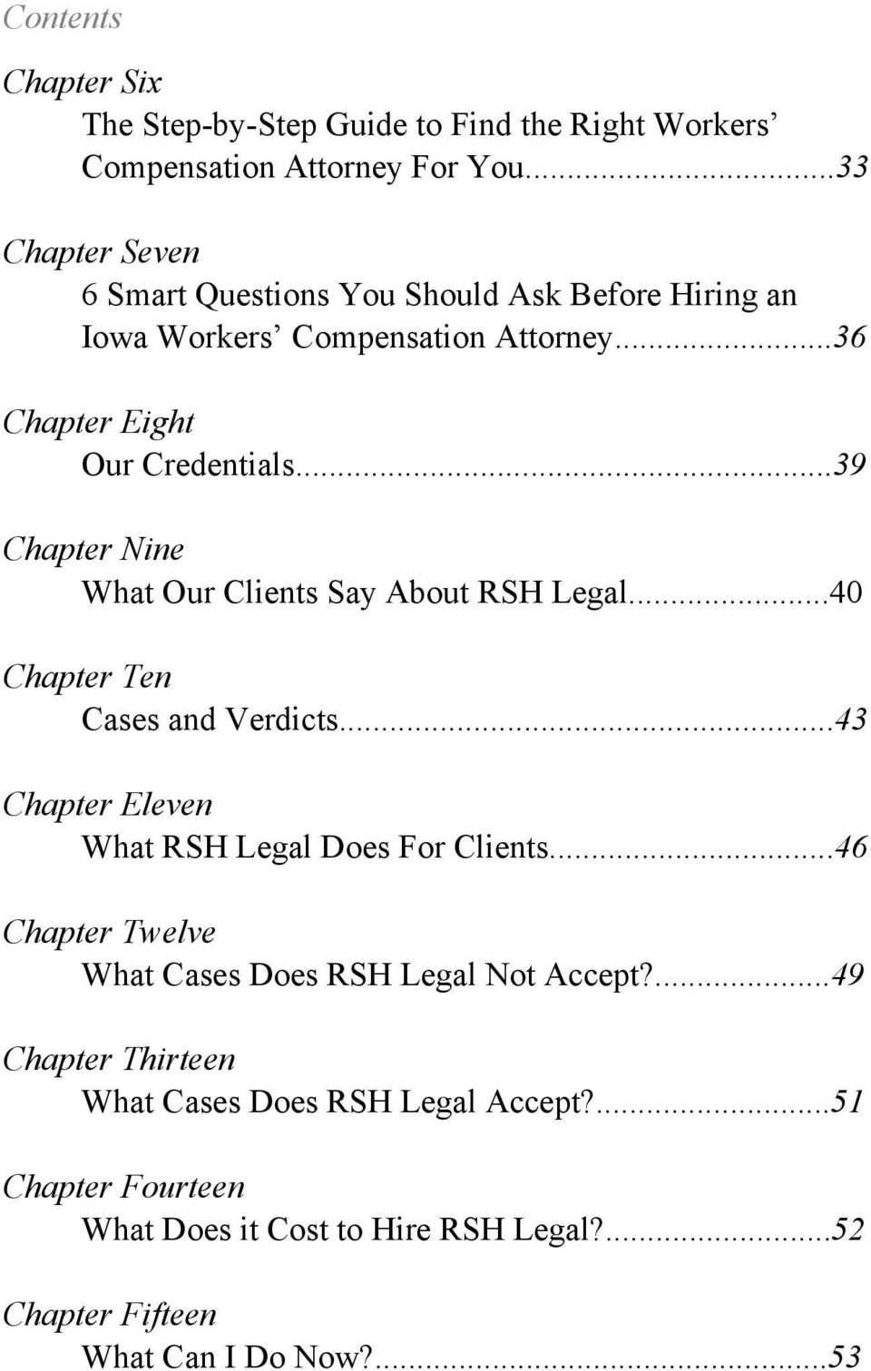 ..39 Chapter Nine What Our Clients Say About RSH Legal...40 Chapter Ten Cases and Verdicts...43 Chapter Eleven What RSH Legal Does For Clients.