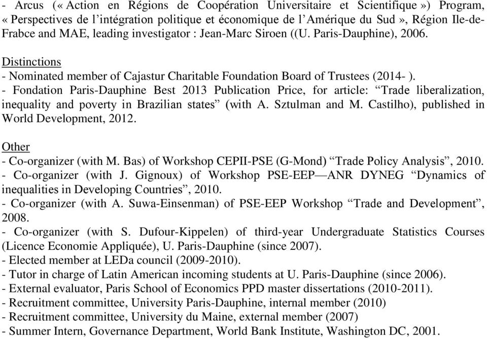 - Fondation Paris-Dauphine Best 2013 Publication Price, for article: Trade liberalization, inequality and poverty in Brazilian states (with A. Sztulman and M.