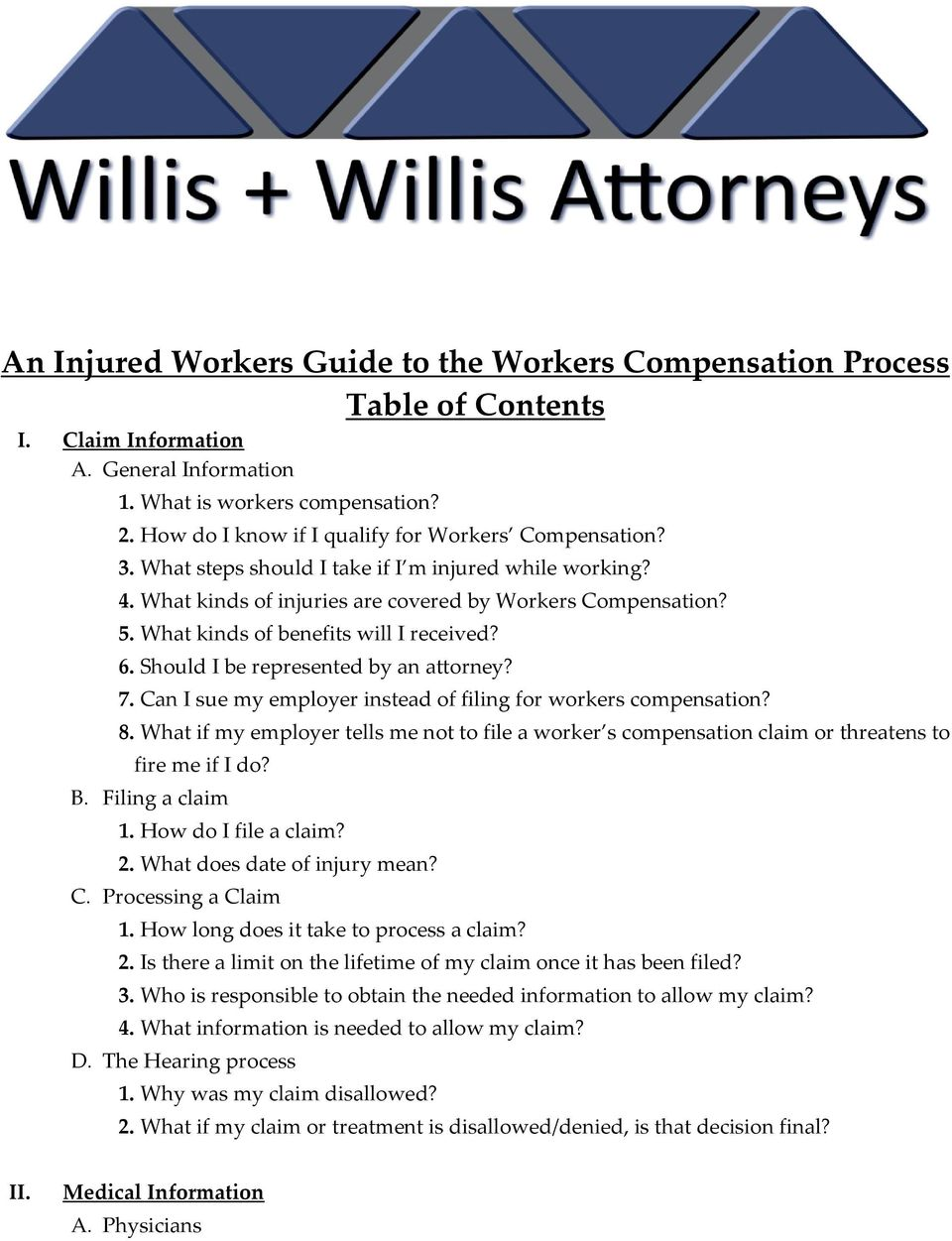 What kinds of benefits will I received? 6. Should I be represented by an attorney? 7. Can I sue my employer instead of filing for workers compensation? 8.