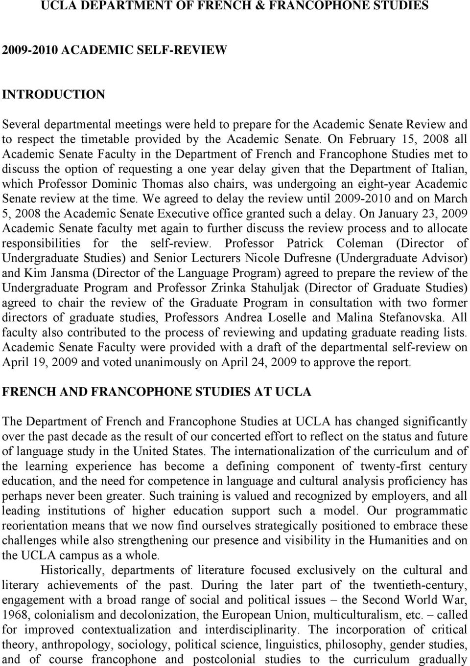 On February 15, 2008 all Academic Senate Faculty in the Department of French and Francophone Studies met to discuss the option of requesting a one year delay given that the Department of Italian,