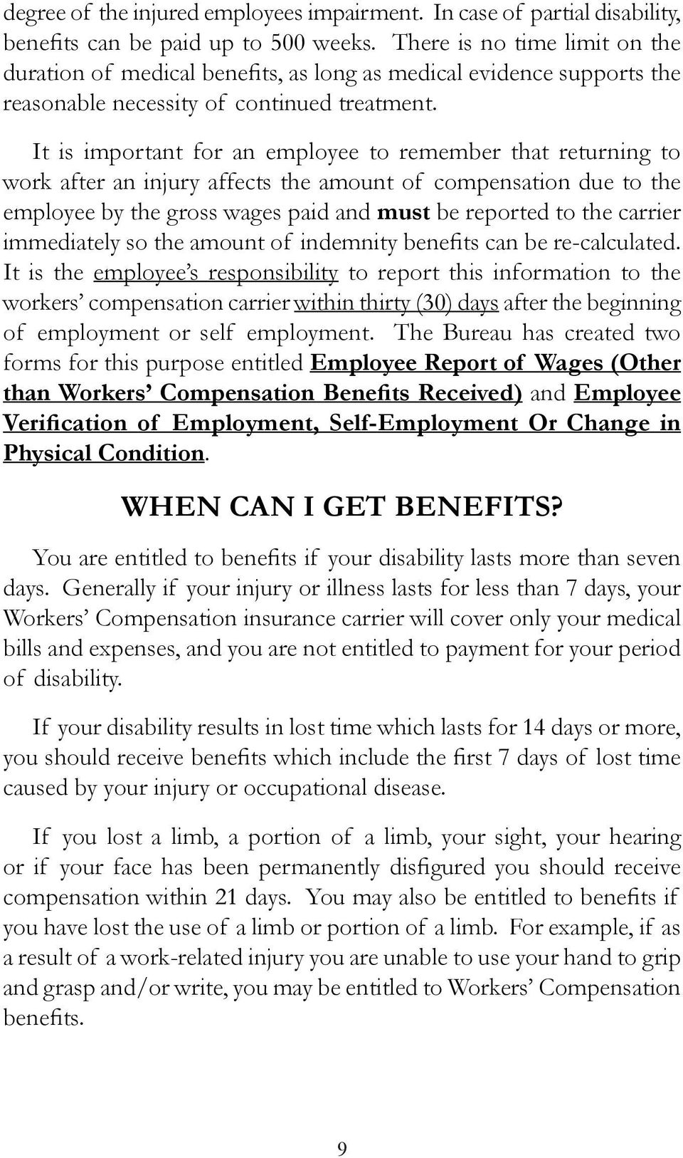 It is important for an employee to remember that returning to work after an injury affects the amount of compensation due to the employee by the gross wages paid and must be reported to the carrier