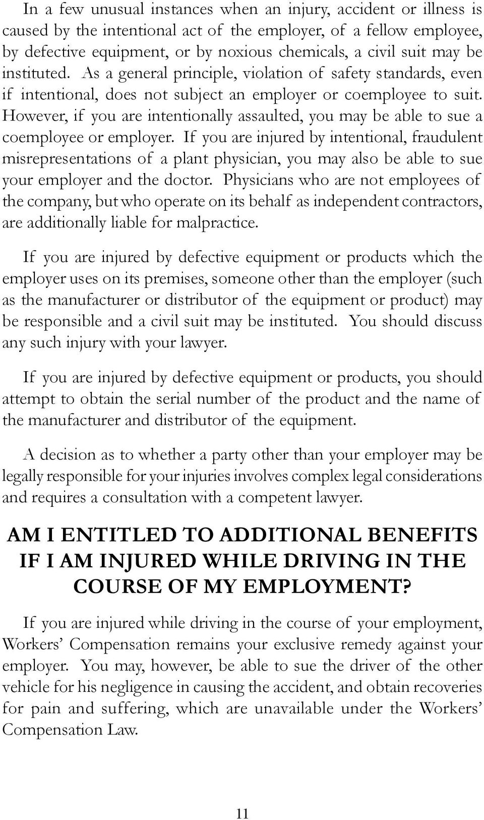 However, if you are intentionally assaulted, you may be able to sue a coemployee or employer.