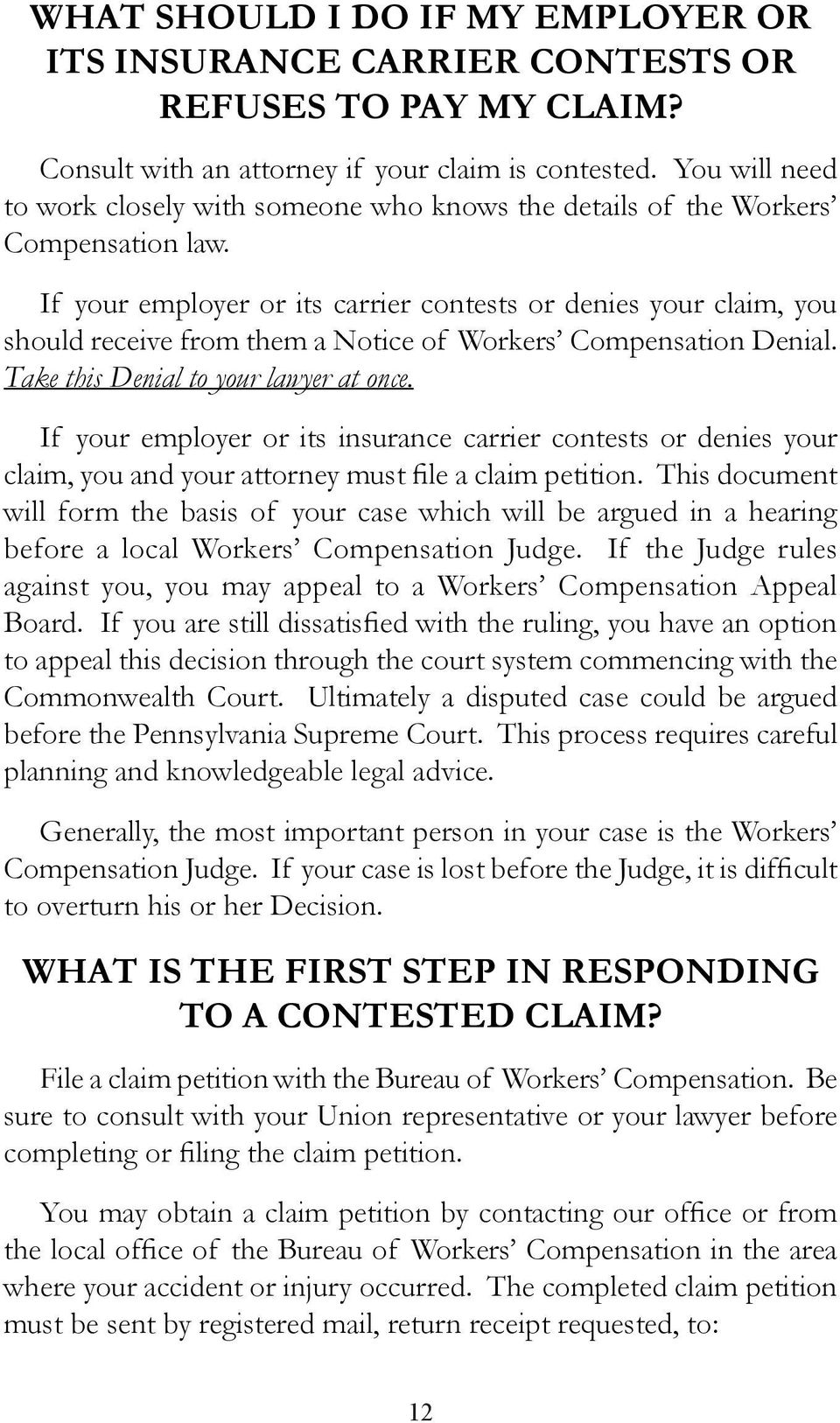 If your employer or its carrier contests or denies your claim, you should receive from them a Notice of Workers Compensation Denial. Take this Denial to your lawyer at once.