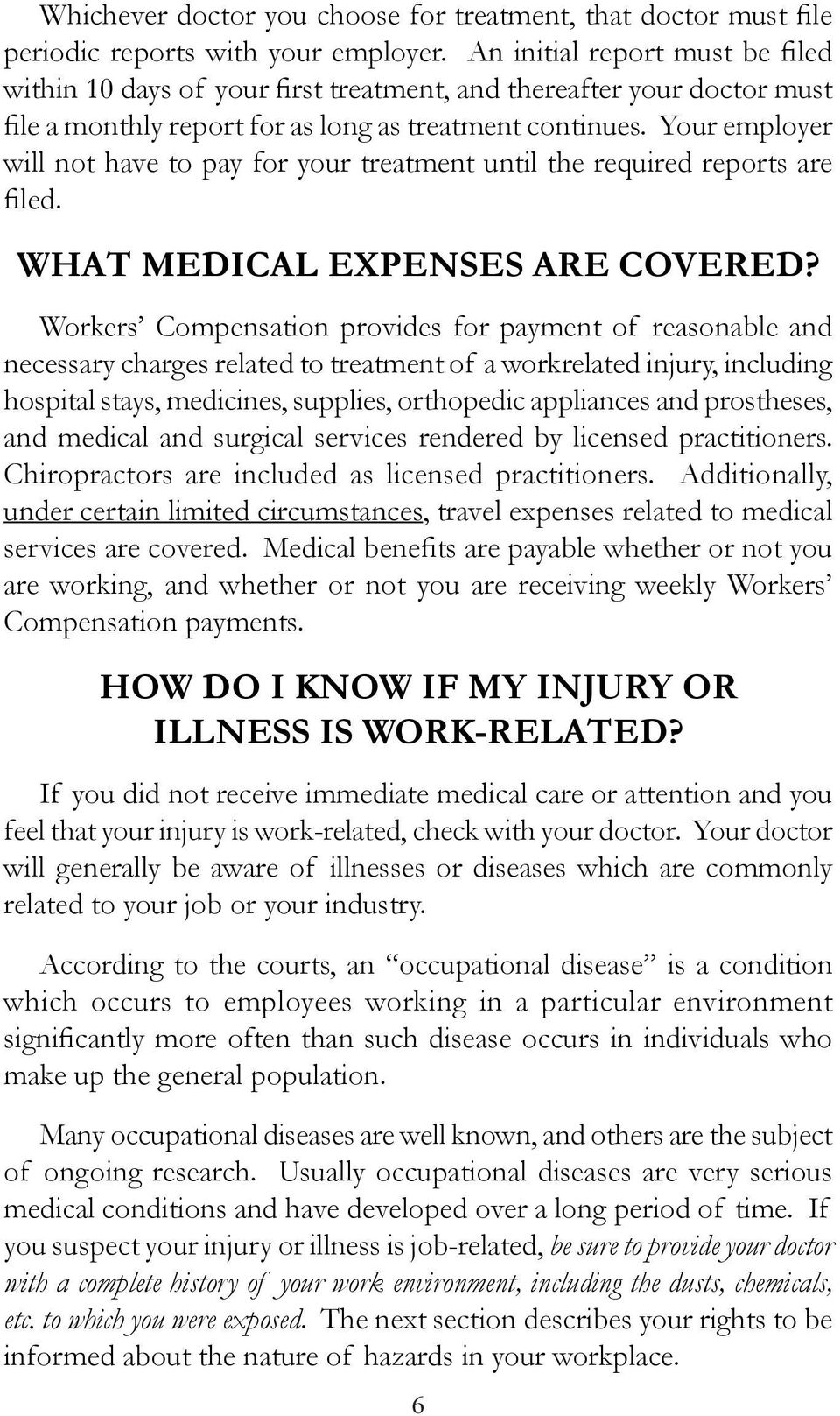 Your employer will not have to pay for your treatment until the required reports are filed. WHAT MEDICAL EXPENSES ARE COVERED?