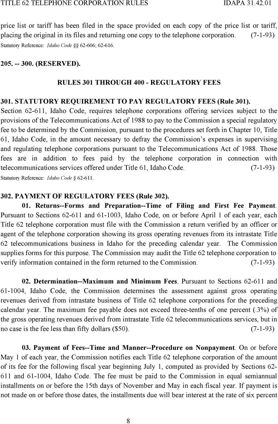 Section 62-611, Idaho Code, requires telephone corporations offering services subject to the provisions of the Telecommunications Act of 1988 to pay to the Commission a special regulatory fee to be