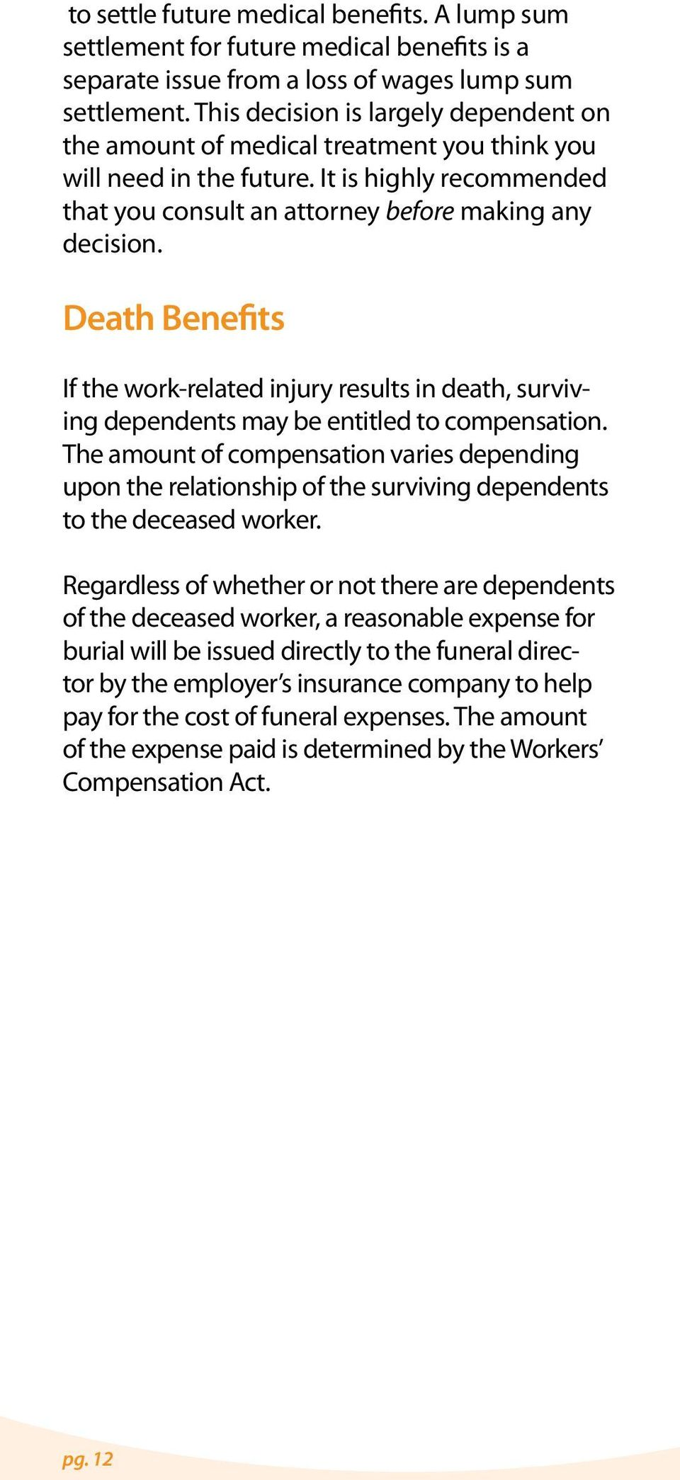 Death Benefits If the work-related injury results in death, surviving dependents may be entitled to compensation.