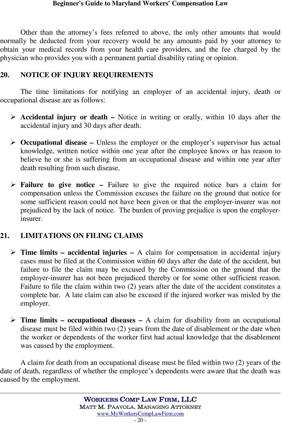 NOTICE OF INJURY REQUIREMENTS The time limitations for notifying an employer of an accidental injury, death or occupational disease are as follows: Accidental injury or death Notice in writing or