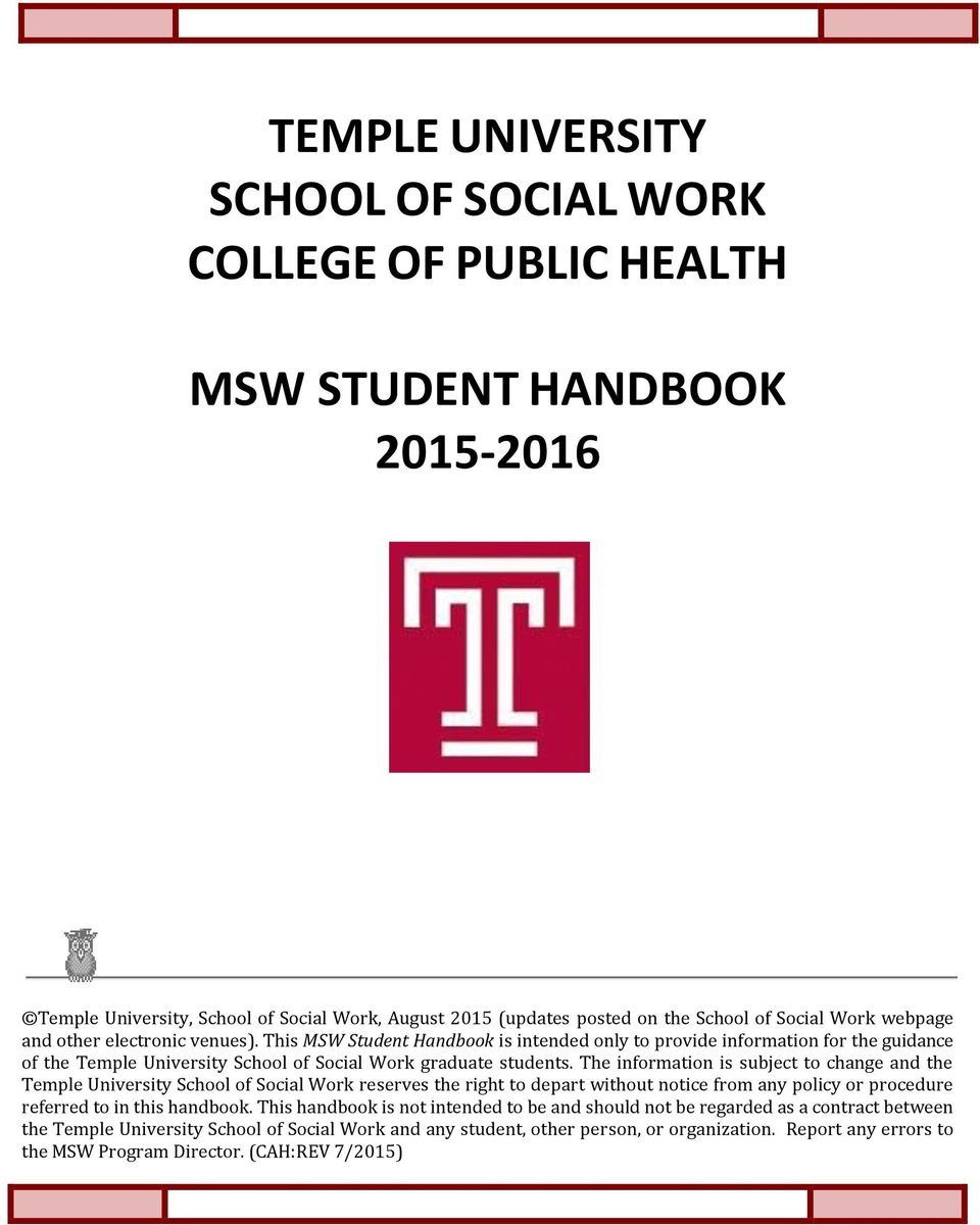 The information is subject to change and the Temple University School of Social Work reserves the right to depart without notice from any policy or procedure referred to in this handbook.